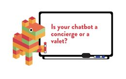 Is Your Chatbot a Concierge or a Valet?